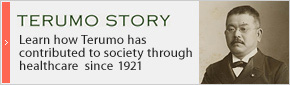 TERUMO STORY Learn how Terumo has contributed to society through healthcare  since1921